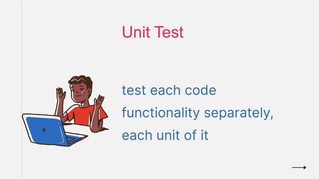 test each code functionality separately, each u...