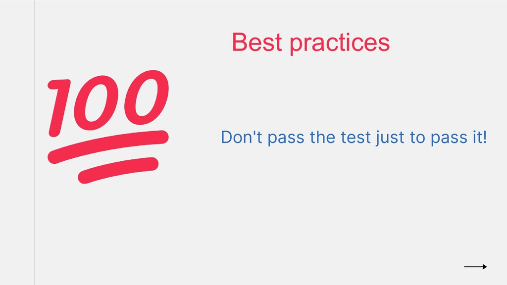 Don't pass the test just to pass it! Best pract...