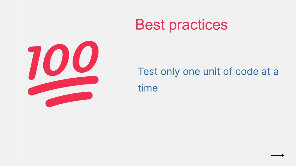 Test only one unit of code at a time Best pract...