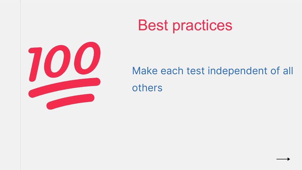 Make each test independent of all others Best p...