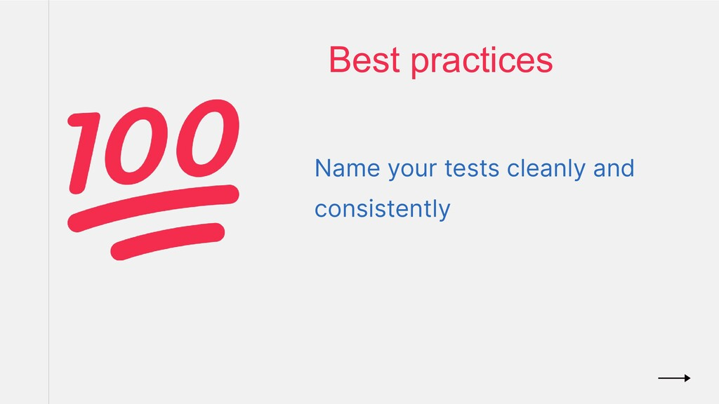Name your tests cleanly and consistently Best p...