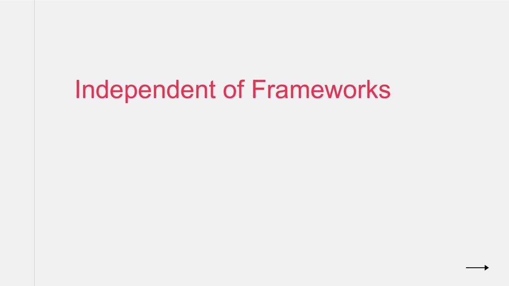 Independent of Frameworks