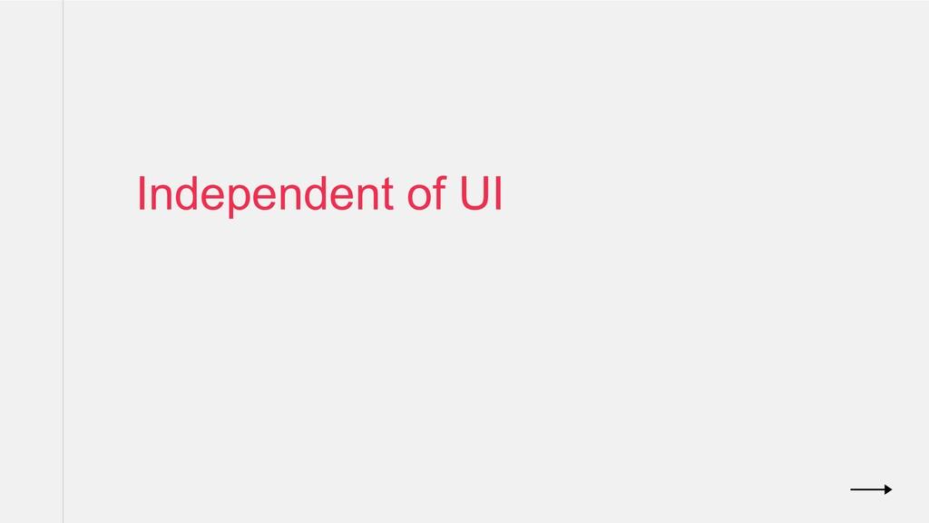 Independent of UI