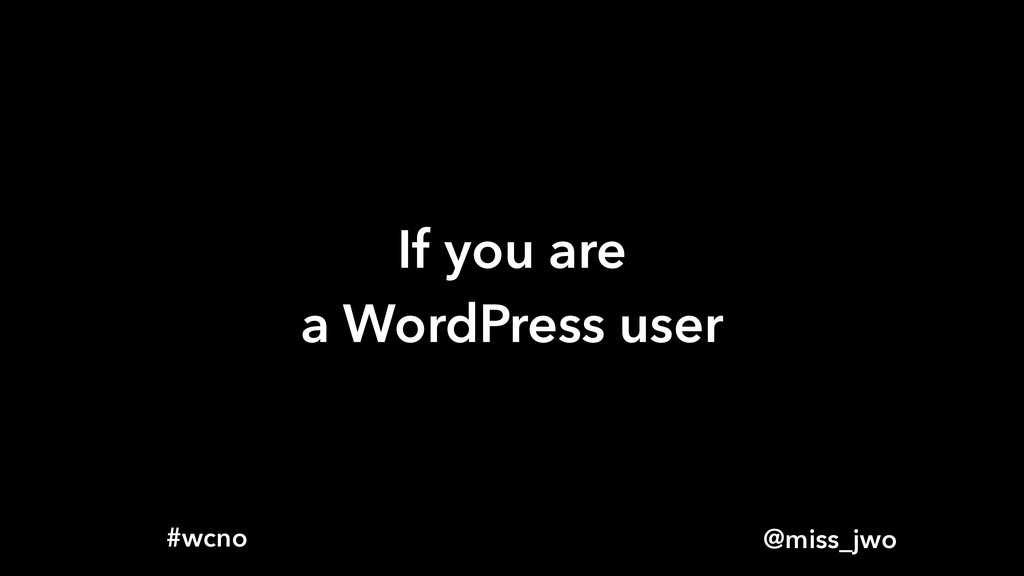 @miss_jwo #wcno If you are a WordPress user
