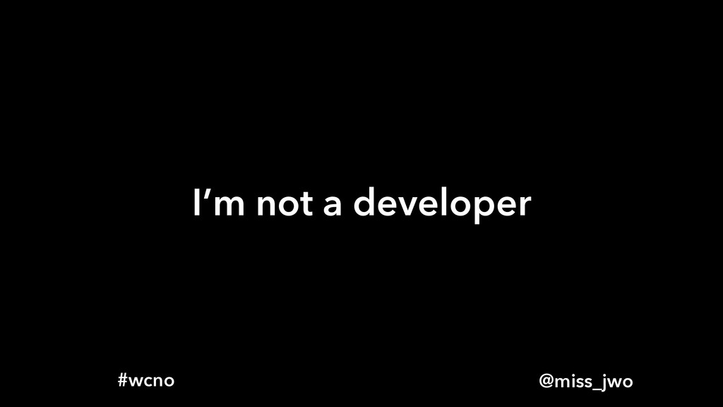 @miss_jwo #wcno I'm not a developer