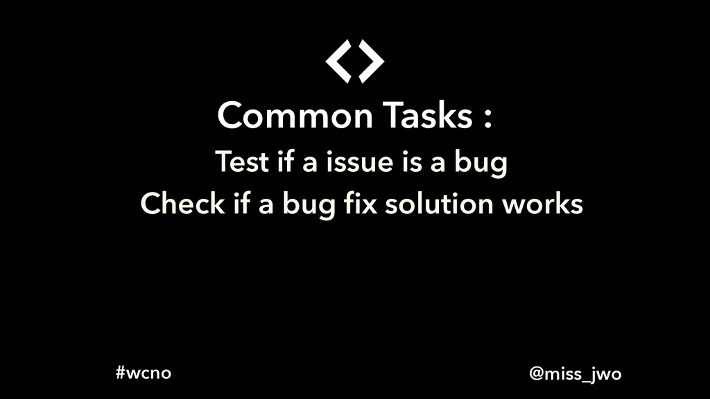 @miss_jwo #wcno Common Tasks : Test if a issue ...