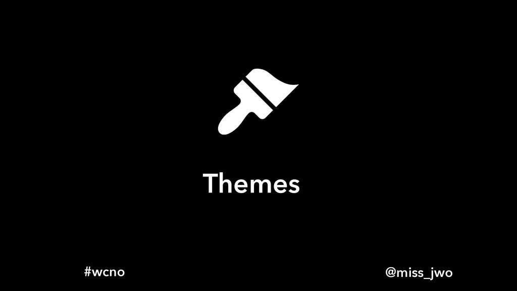 @miss_jwo #wcno Themes