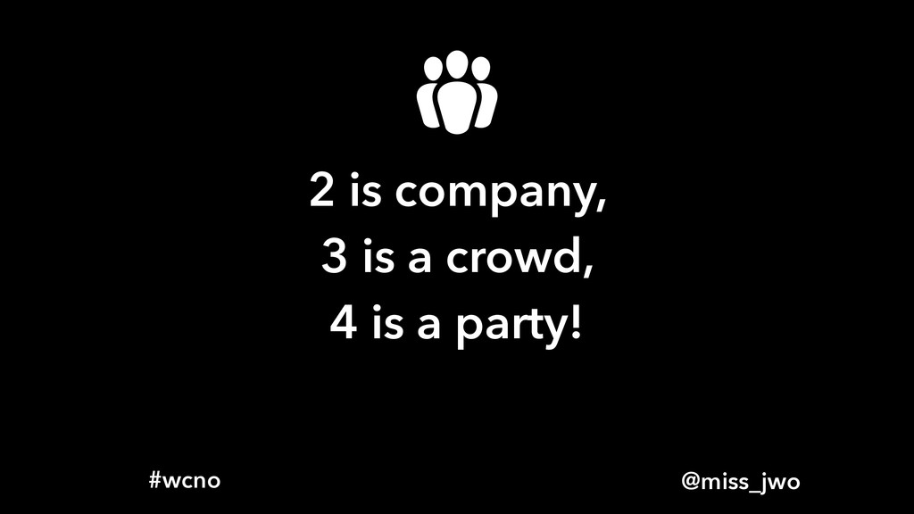 @miss_jwo #wcno 2 is company, 3 is a crowd, 4 i...
