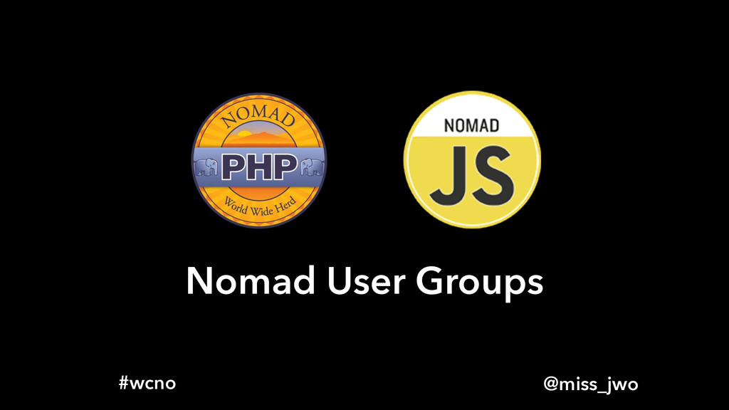 @miss_jwo #wcno Nomad User Groups