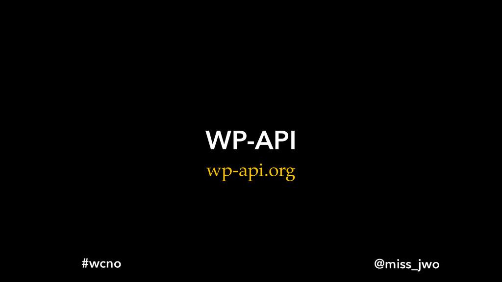 @miss_jwo #wcno WP-API wp-api.org