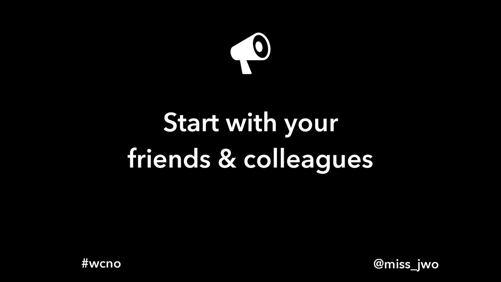 @miss_jwo #wcno Start with your friends & colle...