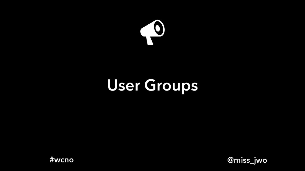 @miss_jwo #wcno User Groups
