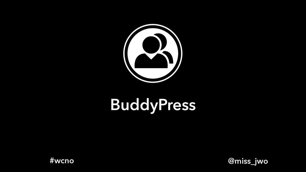 @miss_jwo #wcno BuddyPress