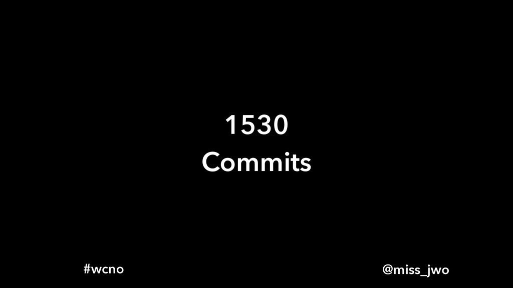 @miss_jwo #wcno 1530 Commits