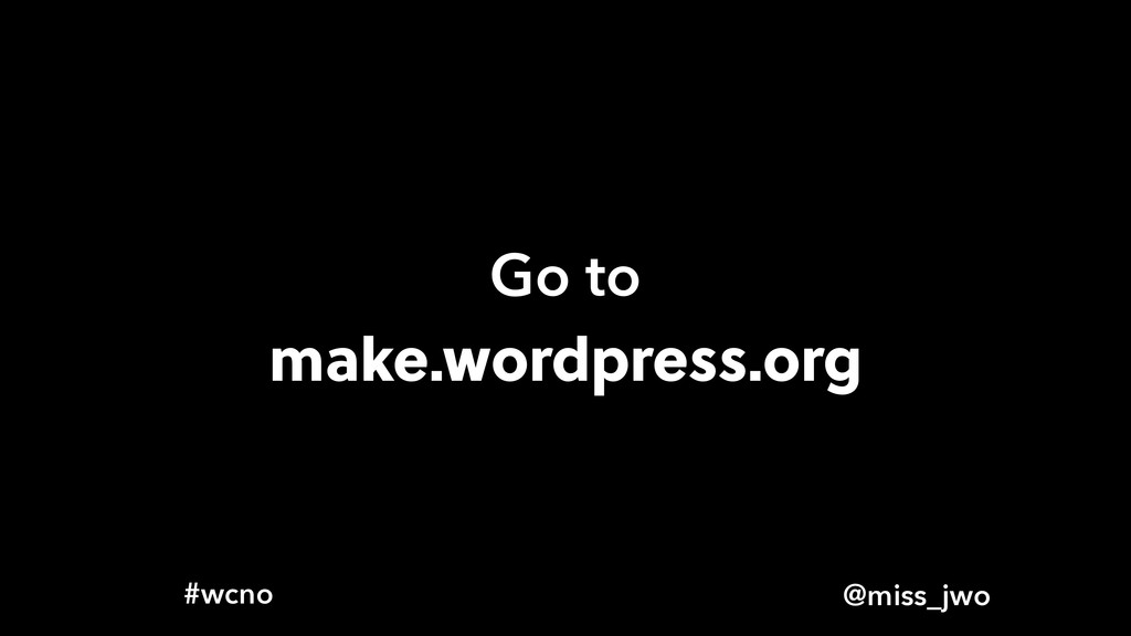 @miss_jwo #wcno Go to make.wordpress.org