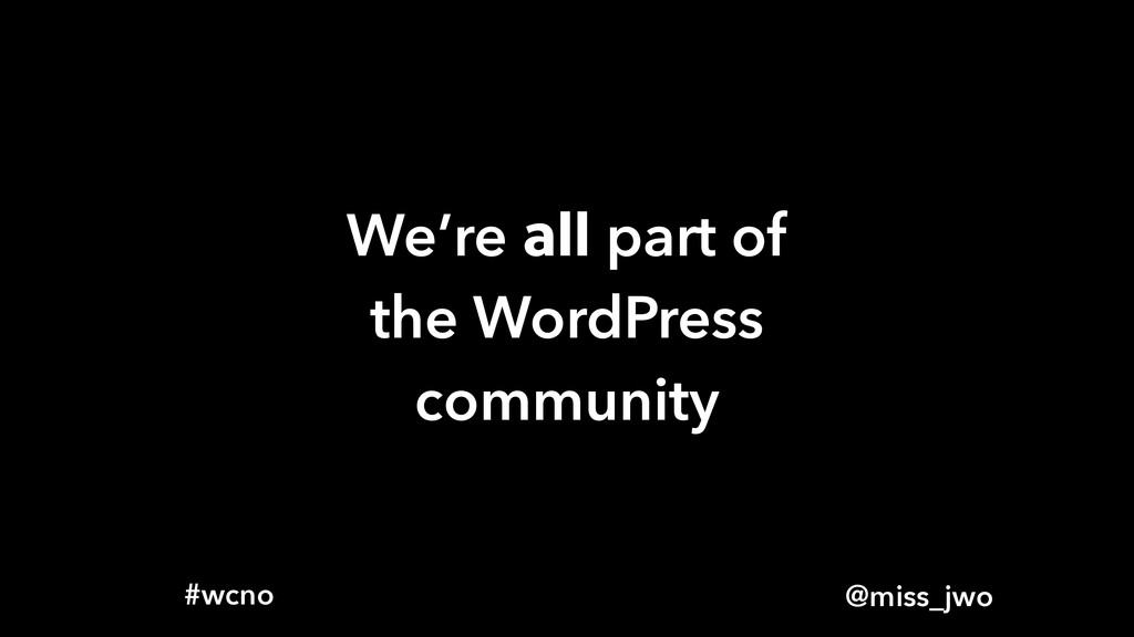 @miss_jwo #wcno We're all part of the WordPress...