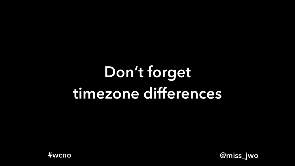 @miss_jwo #wcno Don't forget timezone differenc...