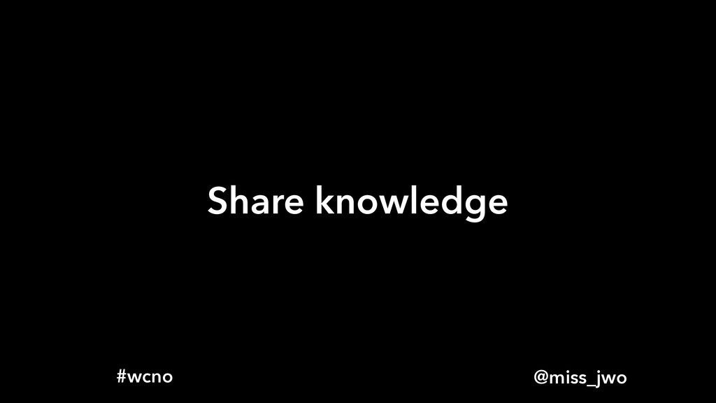 @miss_jwo #wcno Share knowledge