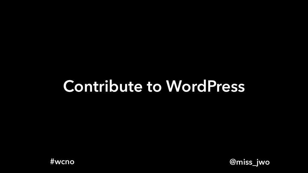 @miss_jwo #wcno Contribute to WordPress