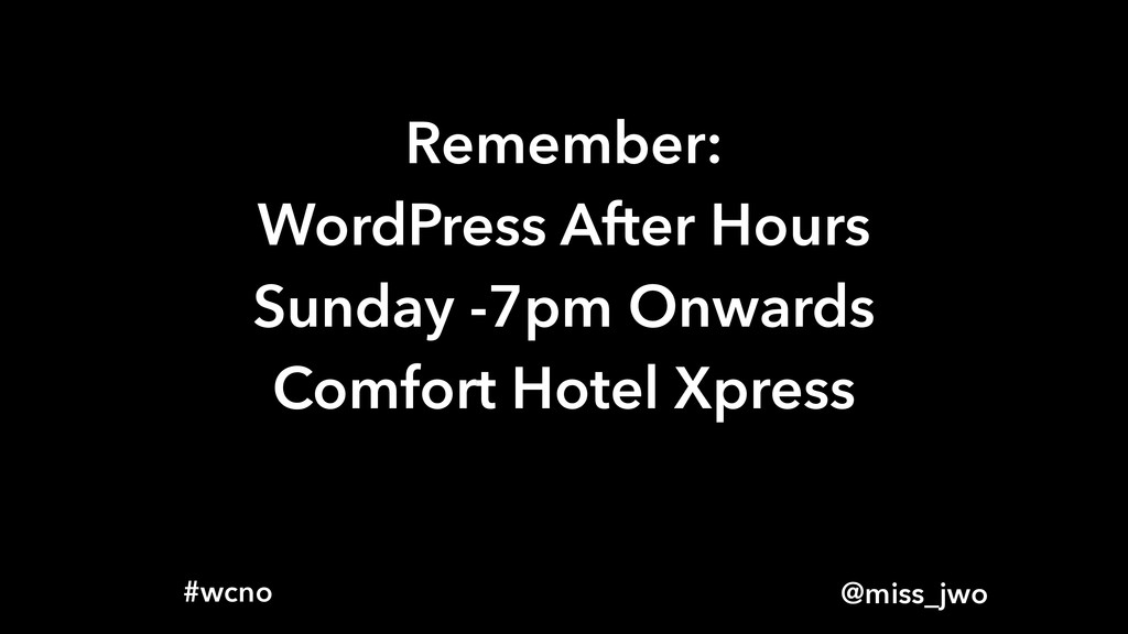 @miss_jwo #wcno Remember: WordPress After Hours...