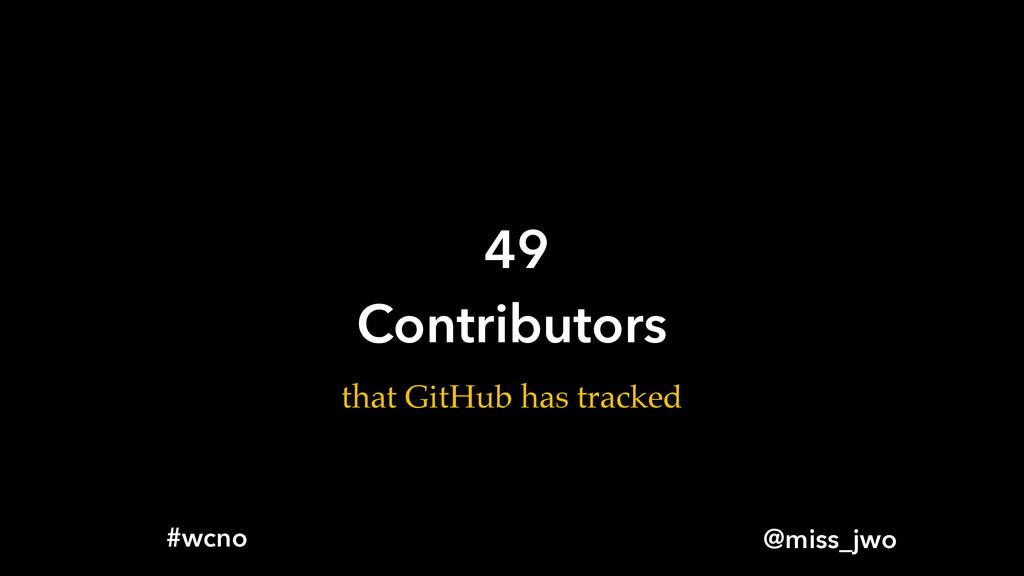 @miss_jwo #wcno 49 Contributors that GitHub has...