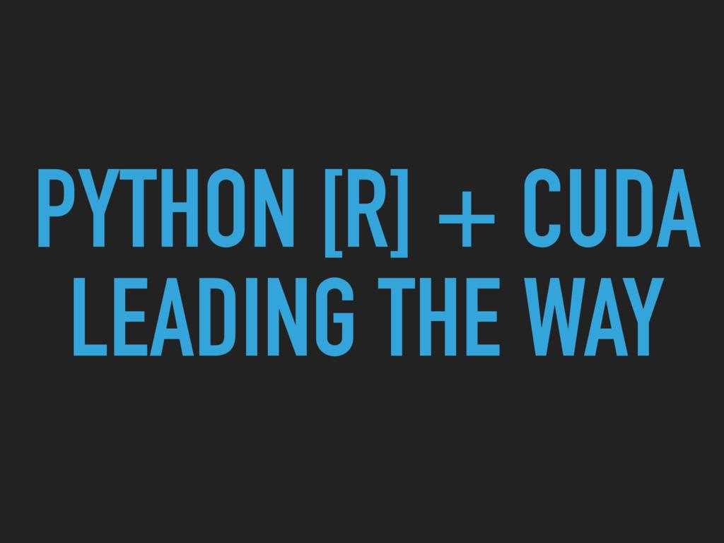 PYTHON [R] + CUDA LEADING THE WAY