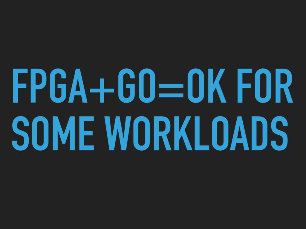 FPGA+GO=OK FOR SOME WORKLOADS