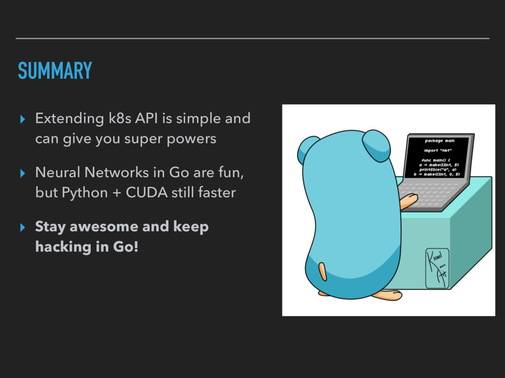 SUMMARY ▸ Extending k8s API is simple and can g...