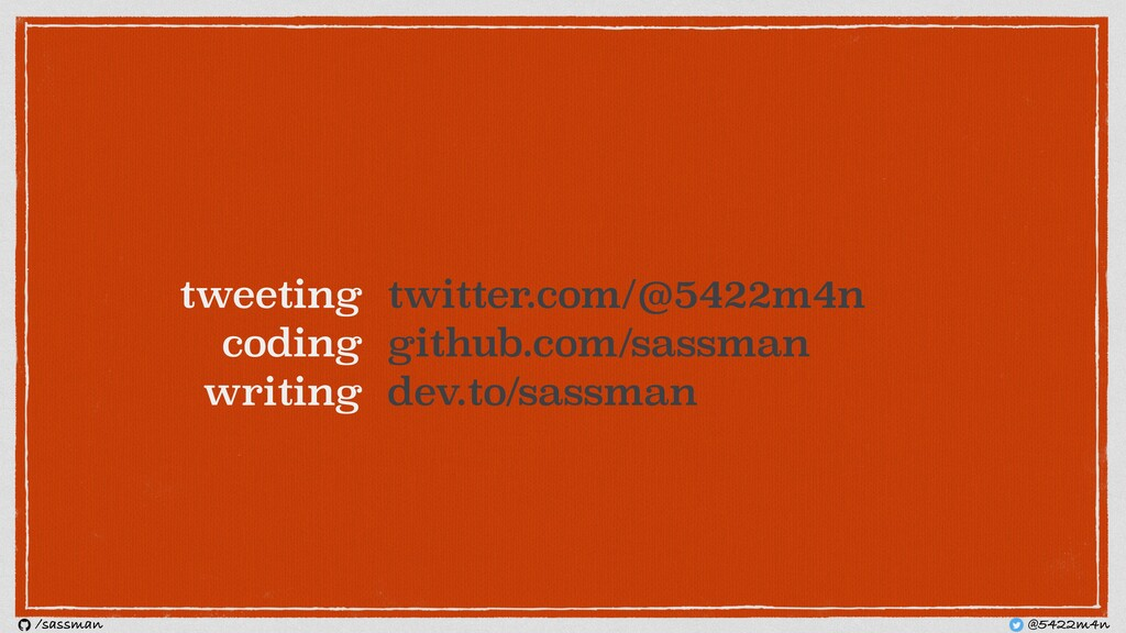 tweeting coding writing @5422m4n /sassman twitt...