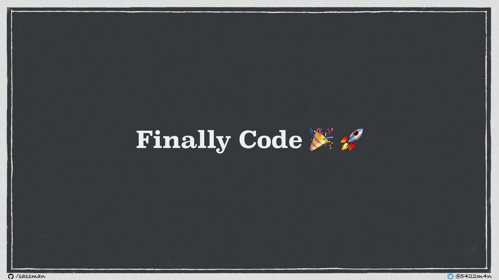 Finally Code   @5422m4n /sassman