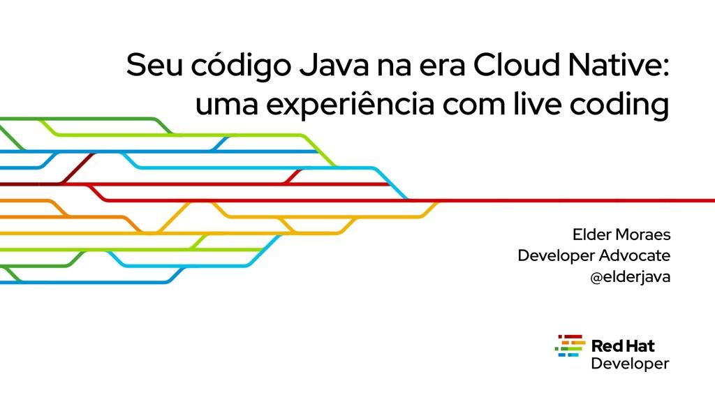 Seu código Java na era Cloud Native: uma experi...
