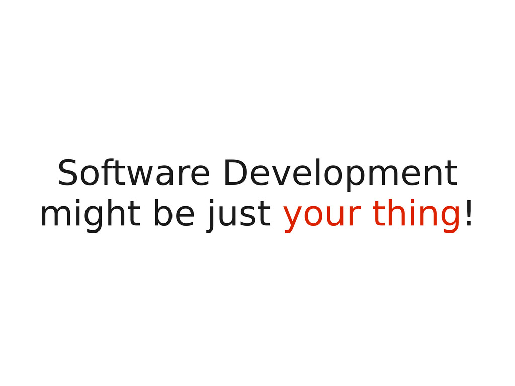 Software Development might be just your thing!