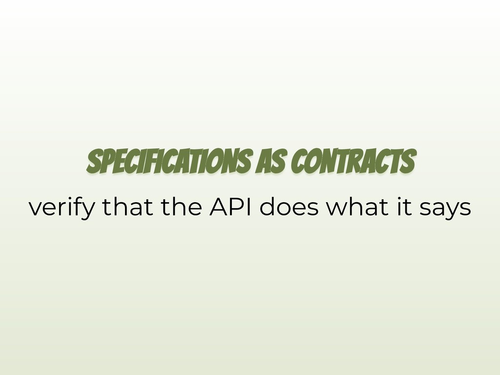 SPECIFICATIONS AS CONTRACTS verify that the API...
