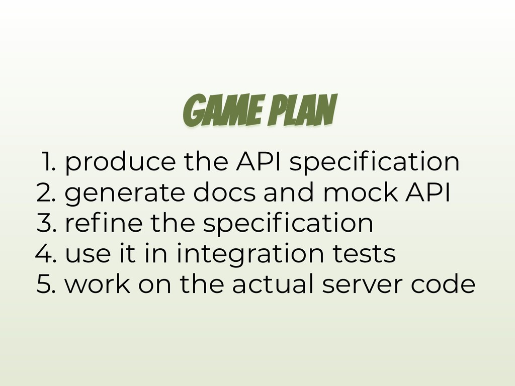 GAME PLAN 1. produce the API speci cation 2. ge...