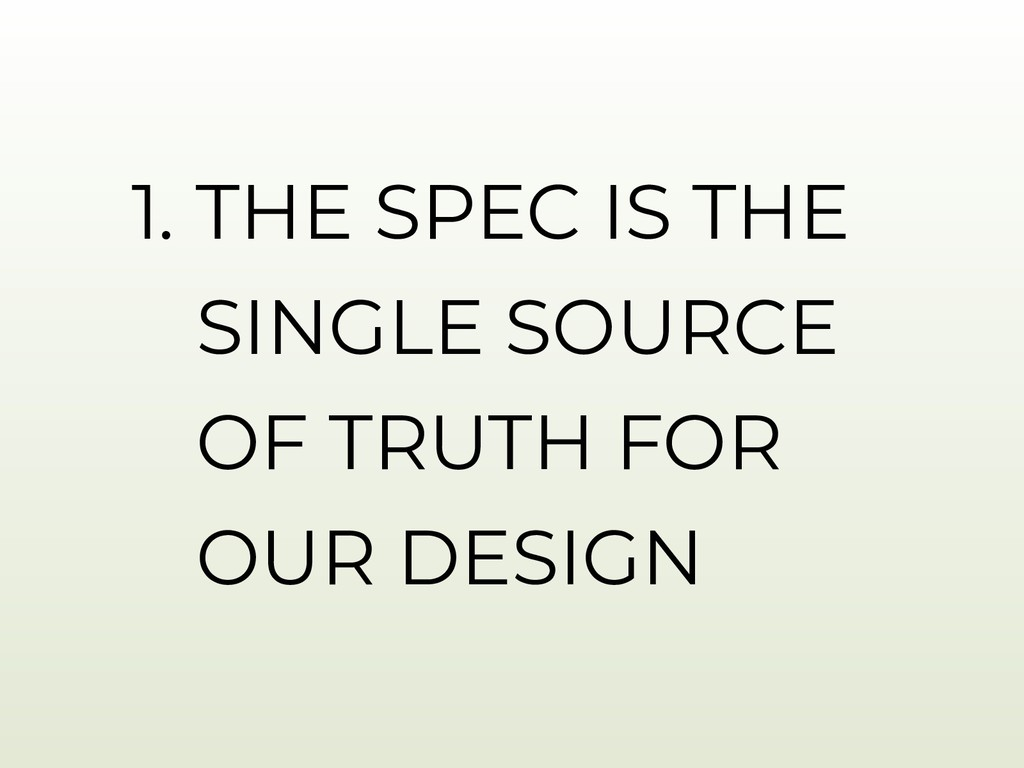 1. THE SPEC IS THE SINGLE SOURCE OF TRUTH FOR O...