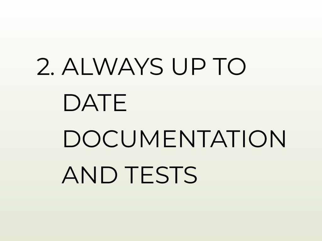 2. ALWAYS UP TO DATE DOCUMENTATION AND TESTS