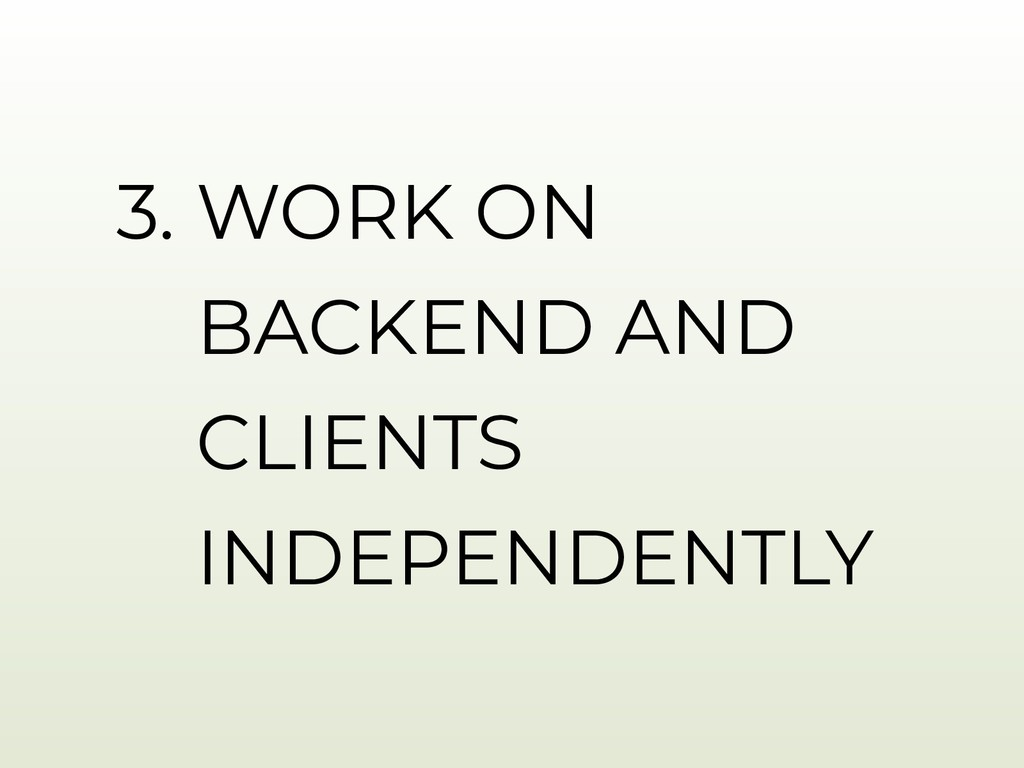 3. WORK ON BACKEND AND CLIENTS INDEPENDENTLY