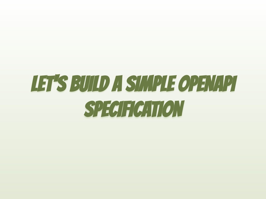 LET'S BUILD A SIMPLE OPENAPI SPECIFICATION