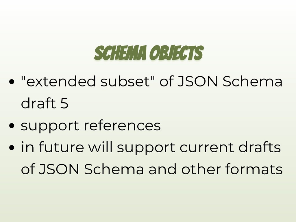 "SCHEMA OBJECTS ""extended subset"" of JSON Schema..."
