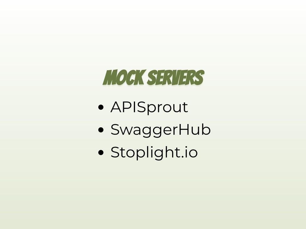 MOCK SERVERS APISprout SwaggerHub Stoplight.io