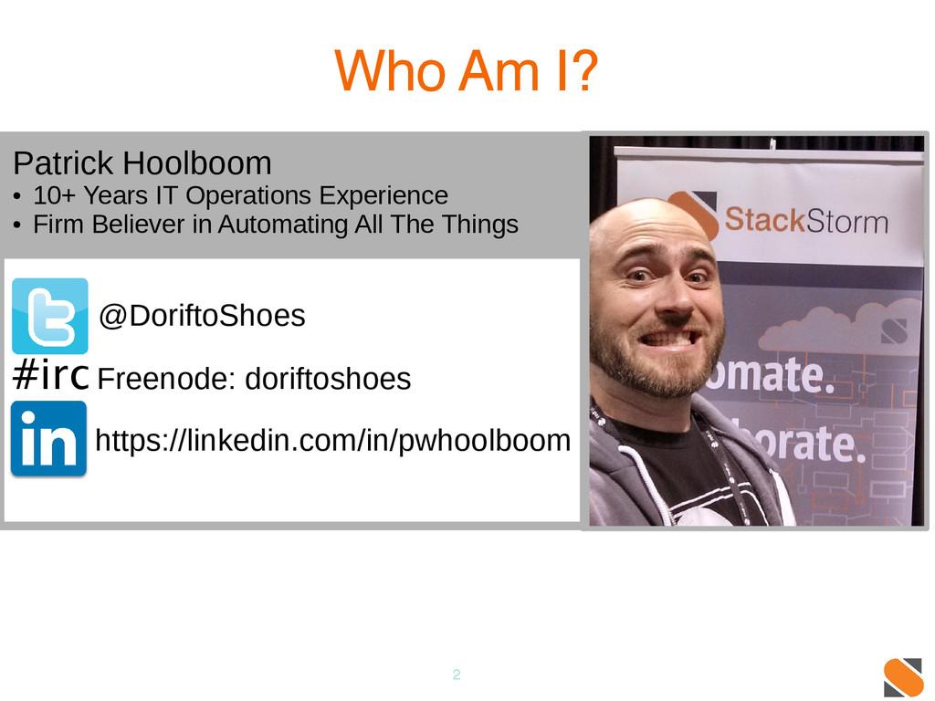 2 Who Am I? @DoriftoShoes #irc Freenode: dorift...