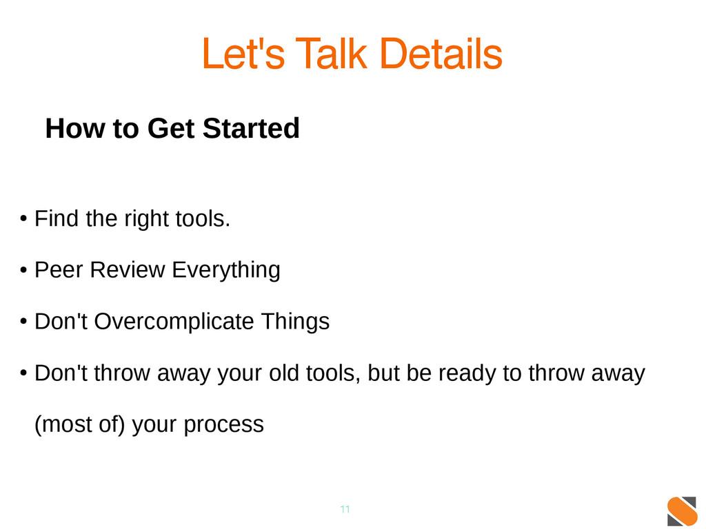 11 Let's Talk Details How to Get Started ● Find...