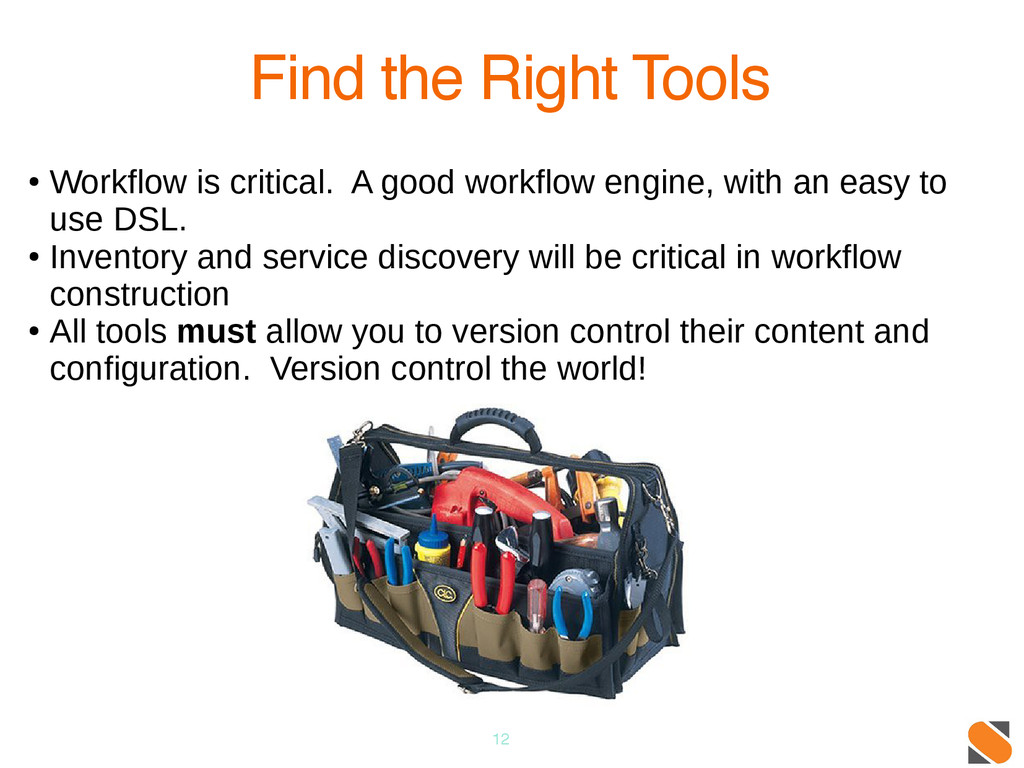 12 Find the Right Tools ● Workflow is critical....