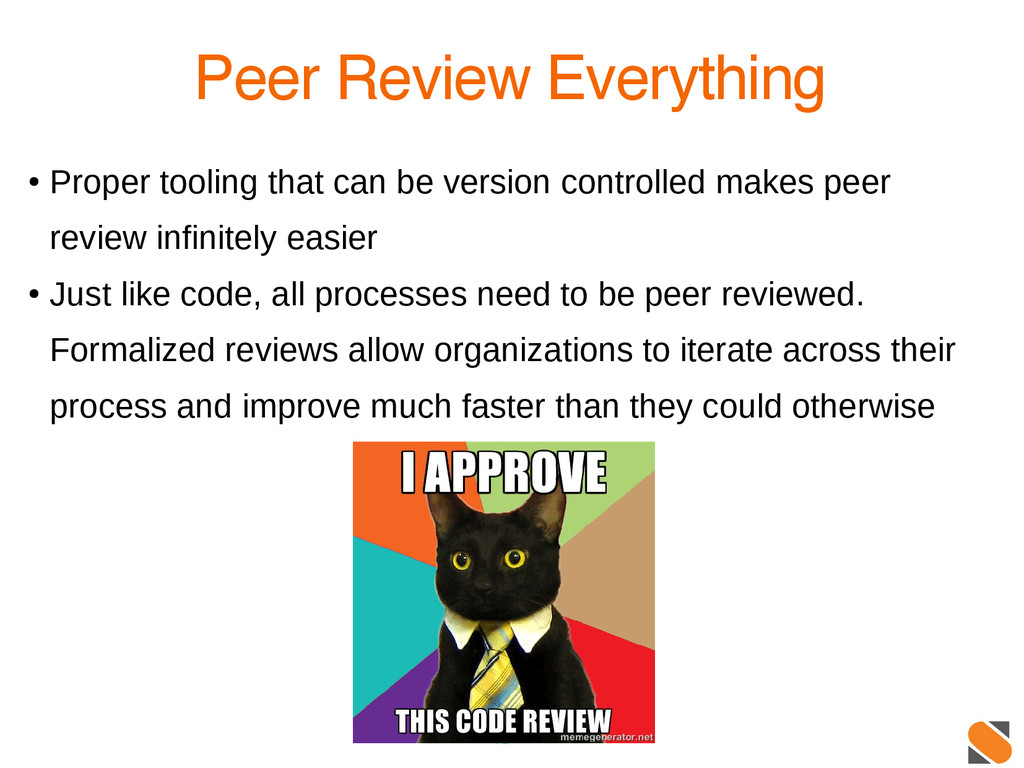 13 Peer Review Everything ● Proper tooling that...