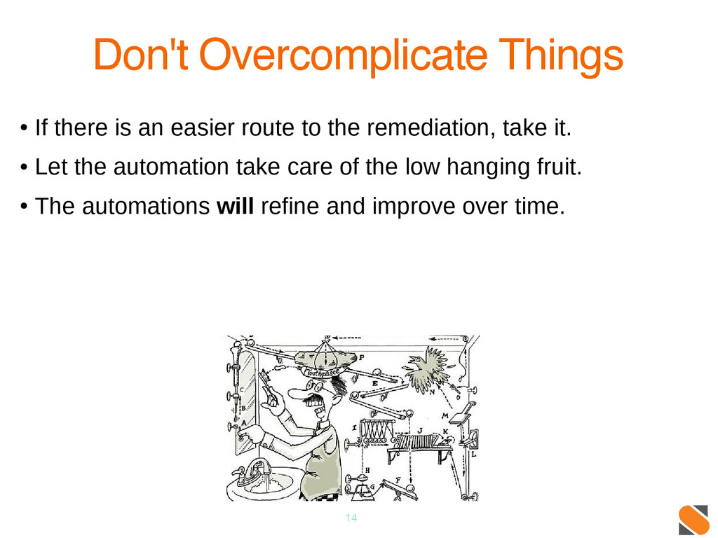 14 Don't Overcomplicate Things ● If there is an...