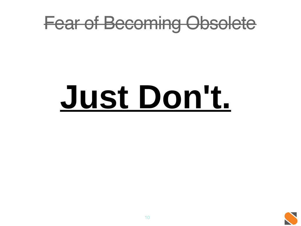 10 Fear of Becoming Obsolete Just Don't.