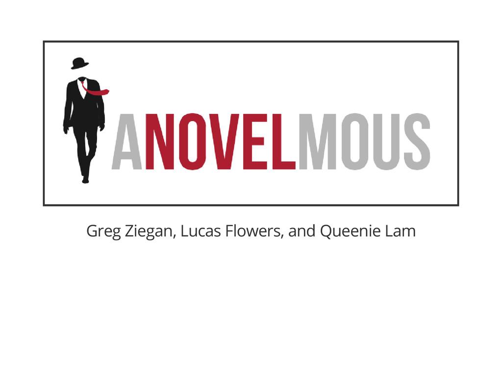 Greg Ziegan, Lucas Flowers, and Queenie Lam