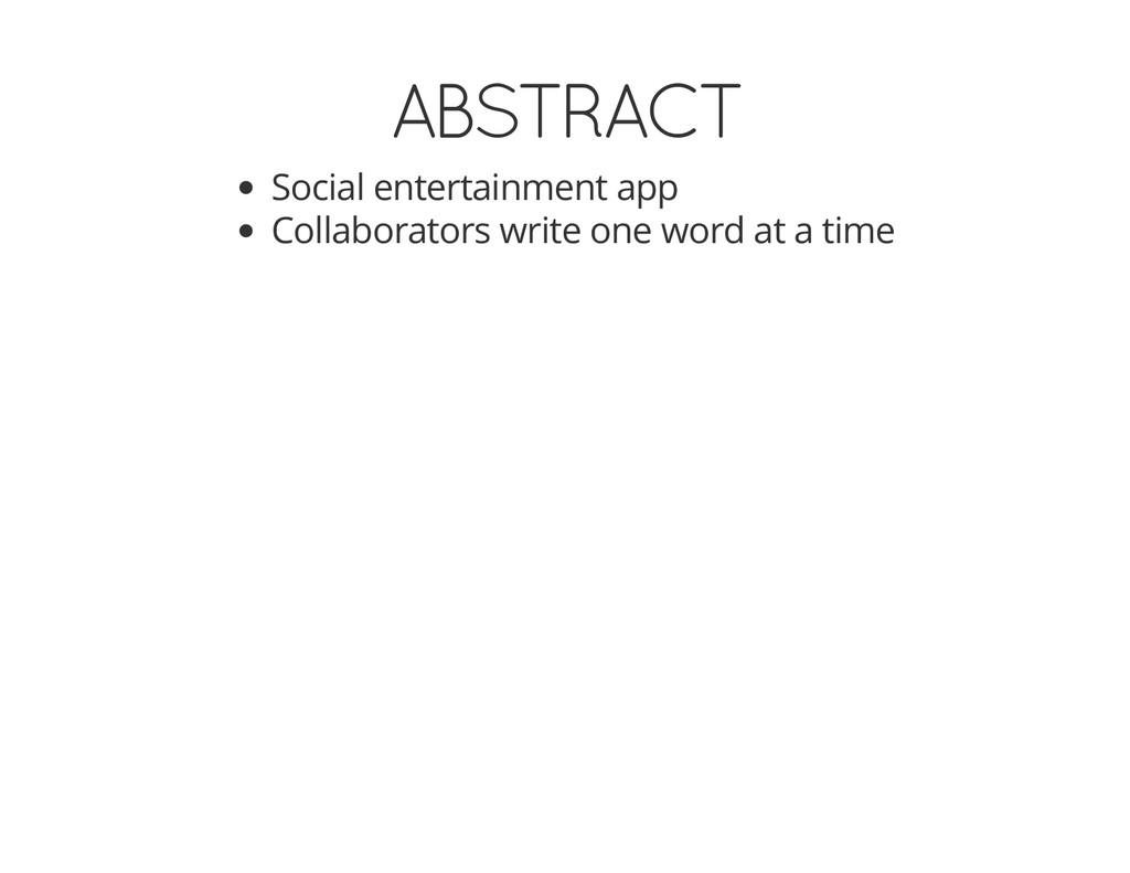 ABSTRACT Social entertainment app Collaborators...