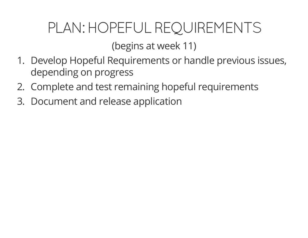 PLAN: HOPEFUL REQUIREMENTS (begins at week 11) ...