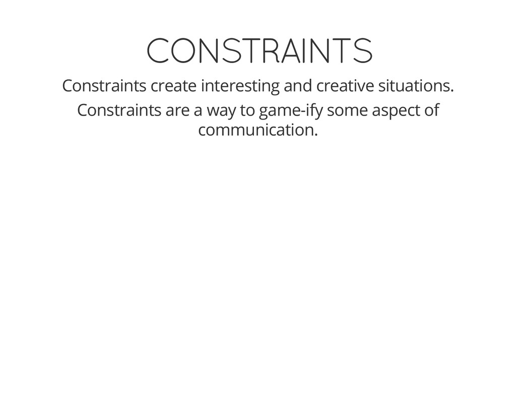 CONSTRAINTS Constraints create interesting and ...